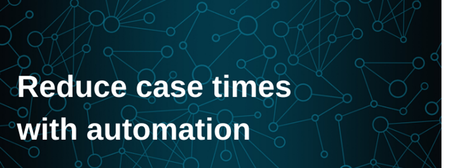Reduce Case Times With Automation